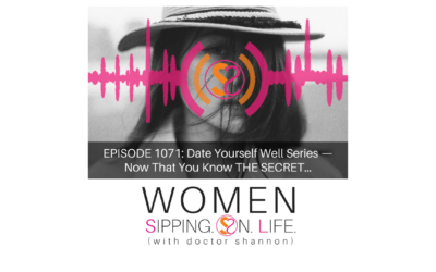 EPISODE 1071: Date Yourself Well Series — Now That You Know THE SECRET…