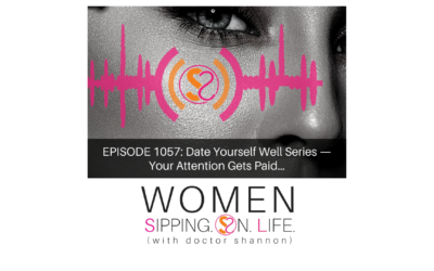 EPISODE 1057: Date Yourself Well Series — Your Attention Gets Paid…