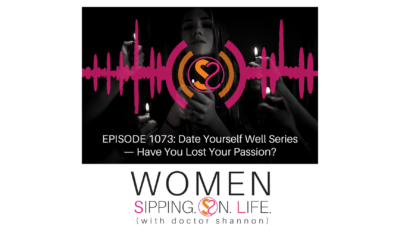 EPISODE 1073: Date Yourself Well Series — Have You Lost Your Passion?