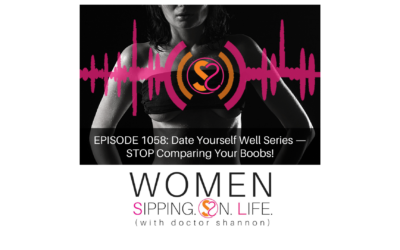 EPISODE 1058: Date Yourself Well Series — STOP Comparing Your Boobs!