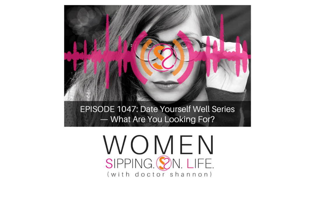 EPISODE 1047: Date Yourself Well Series —What Are You Looking For?
