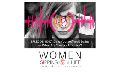 EPISODE 1047: Date Yourself Well Series — What Are You Looking For?