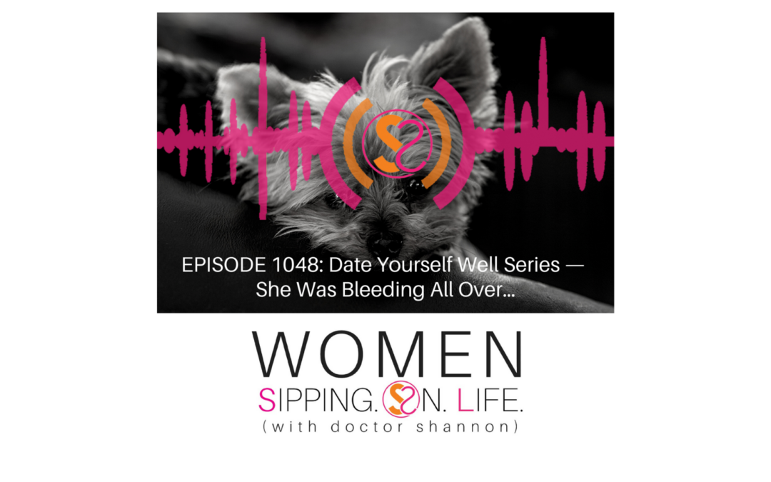 EPISODE 1048: Date Yourself Well Series —She Was Bleeding All Over…