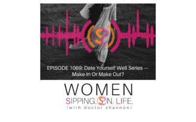 EPISODE 1069: Date Yourself Well Series — Make In Or Make Out?