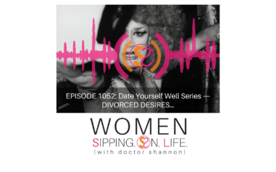 EPISODE 1052: Date Yourself Well Series — DIVORCED DESIRES…