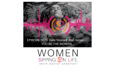 EPISODE 1070: Date Yourself Well Series — YOU BE THE WOMAN…
