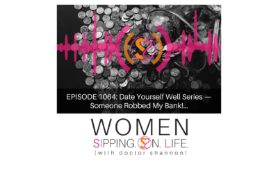 EPISODE 1064: Date Yourself Well Series — Someone Robbed My Bank!…