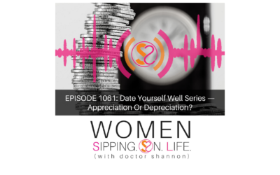 EPISODE 1061: Date Yourself Well Series — Appreciation Or Depreciation?