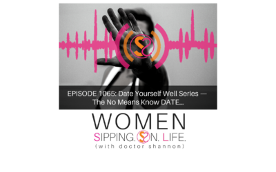 EPISODE 1065: Date Yourself Well Series — The No Means Know DATE…