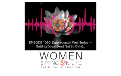 EPISODE 1060: Date Yourself Well Series — Getting Down (And Not So Dirty)…
