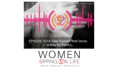 EPISODE 1074: Date Yourself Well Series — It Was SO Painful…
