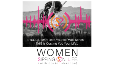 EPISODE 1068: Date Yourself Well Series — THIS Is Costing You Your Life…