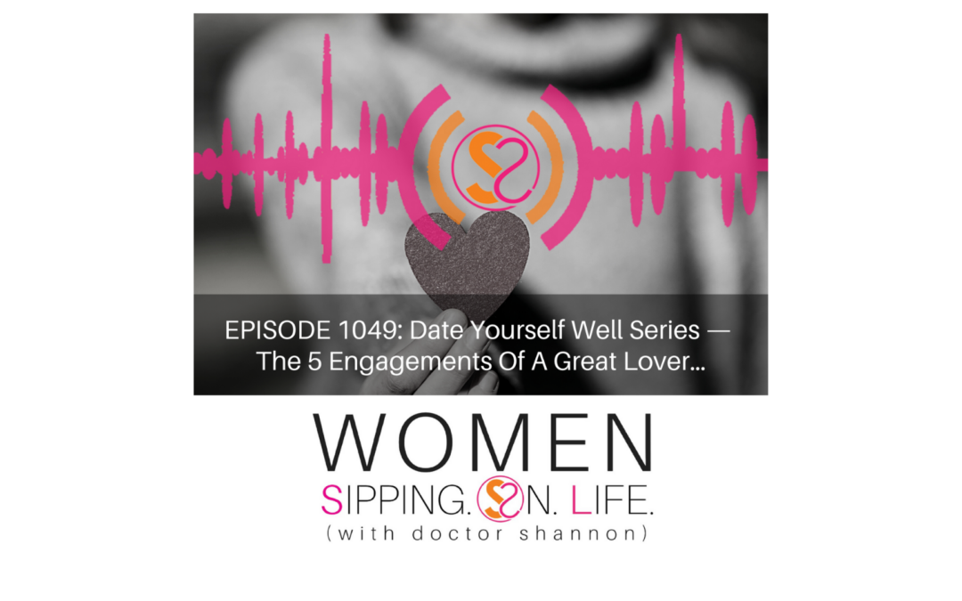 EPISODE 1049: Date Yourself Well Series —The 5 Engagements Of A Great Lover…