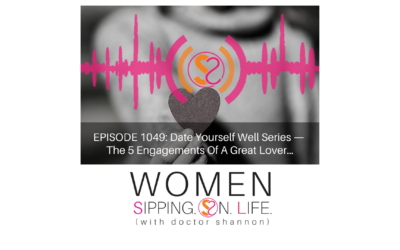 EPISODE 1049: Date Yourself Well Series — The 5 Engagements Of A Great Lover…