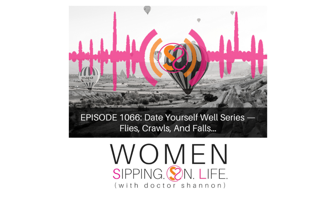 EPISODE 1066: Date Yourself Well Series — Flies, Crawls, And Falls…