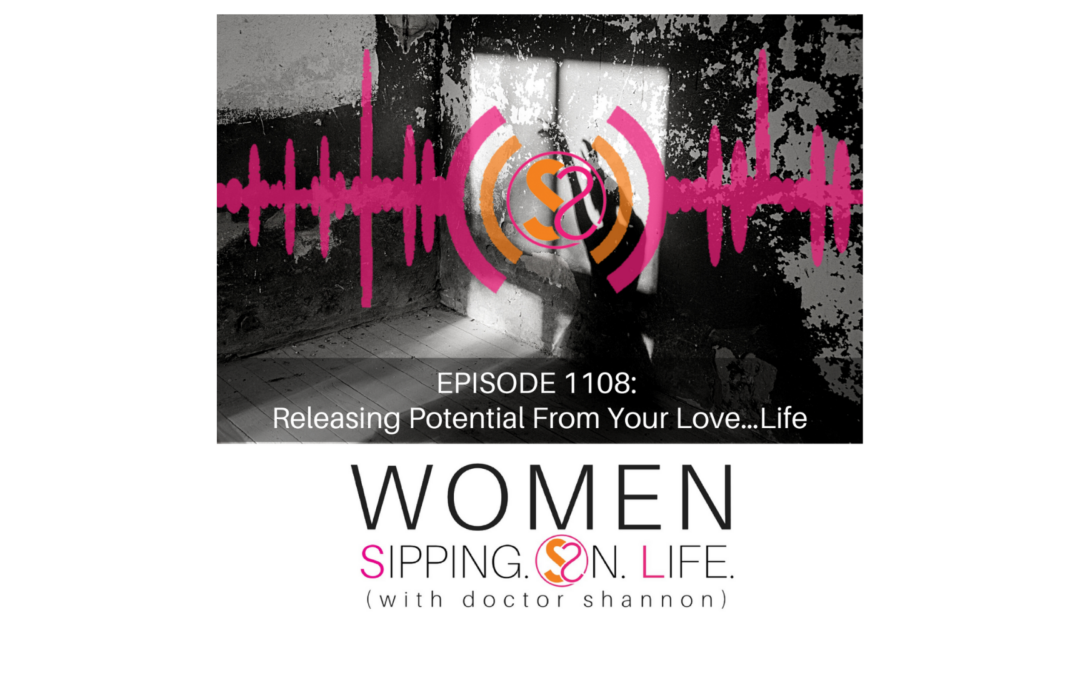 EPISODE 1108:Releasing Potential From Your Love…Life