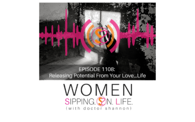 EPISODE 1108: Releasing Potential From Your Love…Life