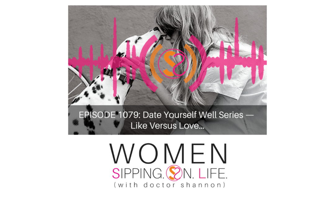 EPISODE 1079: Date Yourself Well Series — Like Versus Love…