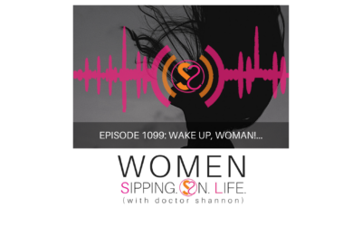 EPISODE 1099: WAKE UP, WOMAN!…