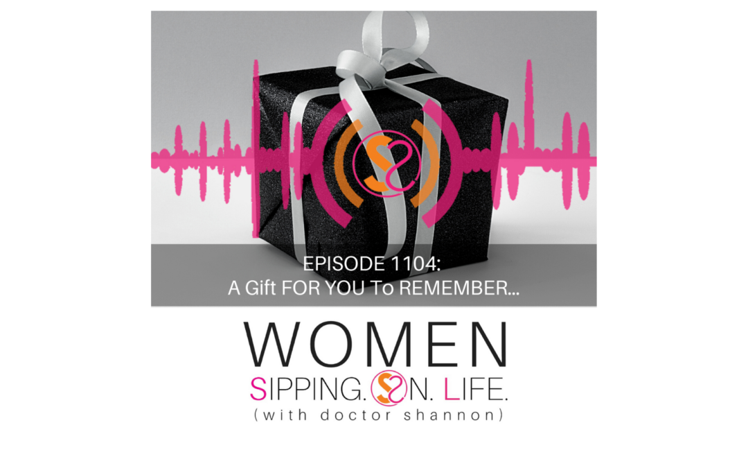 EPISODE 1104: A Gift FOR YOU To REMEMBER…