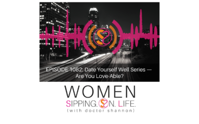 EPISODE 1082: Date Yourself Well Series — Are You Love-Able?