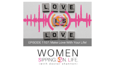 EPISODE 1107: Make Love With Your Life!