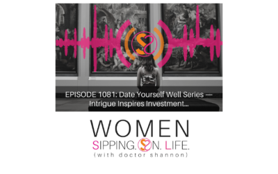 EPISODE 1081: Date Yourself Well Series — Intrigue Inspires Investment…