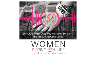 EPISODE 1085: Date Yourself Well Series — The Put A Ring On It Date…