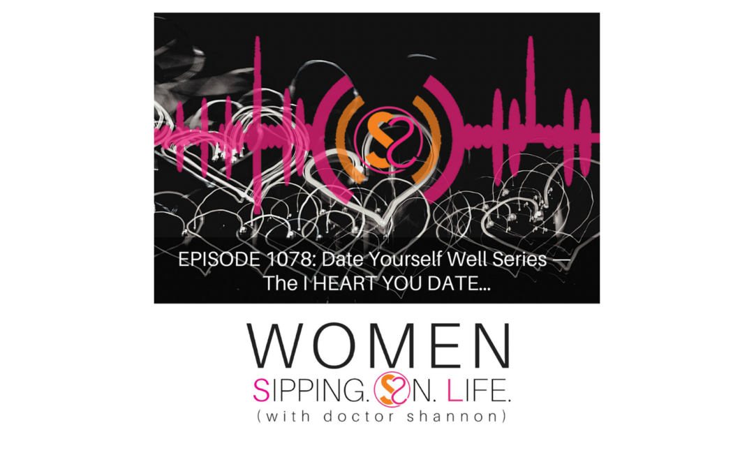 EPISODE 1078: Date Yourself Well Series — The I HEART YOU DATE…