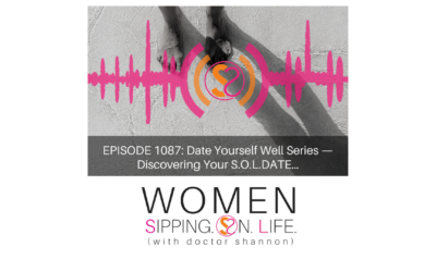 EPISODE 1087: Date Yourself Well Series — Discovering Your S.O.L.DATE…