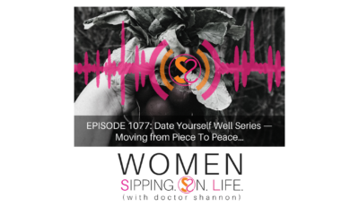 EPISODE 1077: Date Yourself Well Series — Moving from Piece To Peace…