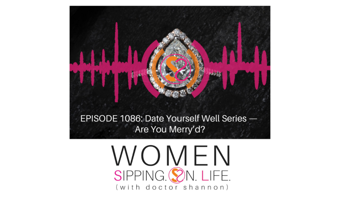 EPISODE 1086: Date Yourself Well Series — Are You Merry'd?