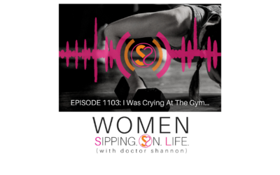 EPISODE 1103: I Was Crying At The Gym…
