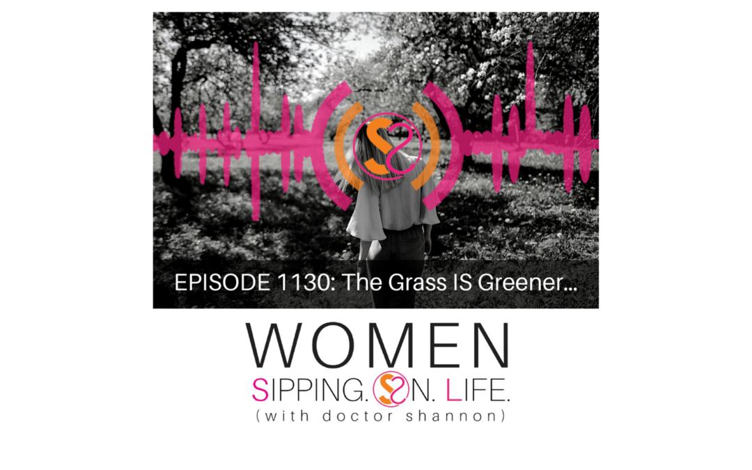EPISODE 1130: The Grass IS Greener…