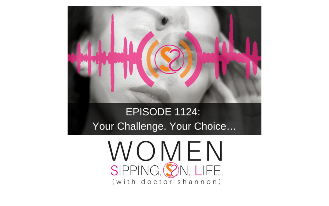 EPISODE 1124: Your Challenge. Your Choice…