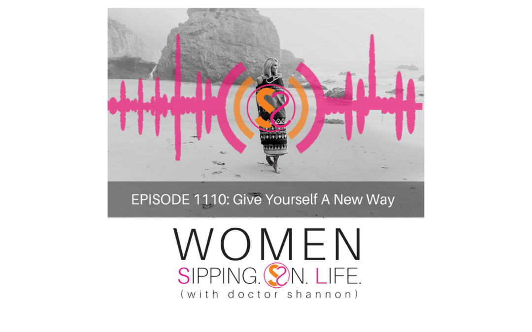 EPISODE 1110:Give Yourself A New Way
