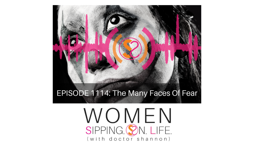 EPISODE 1114: The Many Faces Of Fear