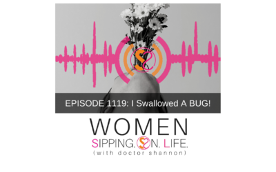 EPISODE 1119: I Swallowed A BUG!
