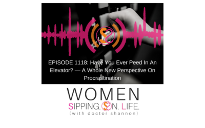 EPISODE 1118: Have You Ever Peed In An Elevator? — A Whole New Perspective On Procrastination