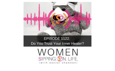 EPISODE 1122: Do You Trust Your Inner Healer?