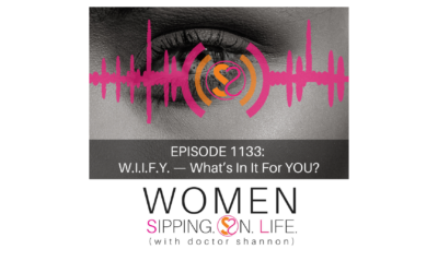 EPISODE 1133: W.I.I.F.Y. — What's In It For YOU?