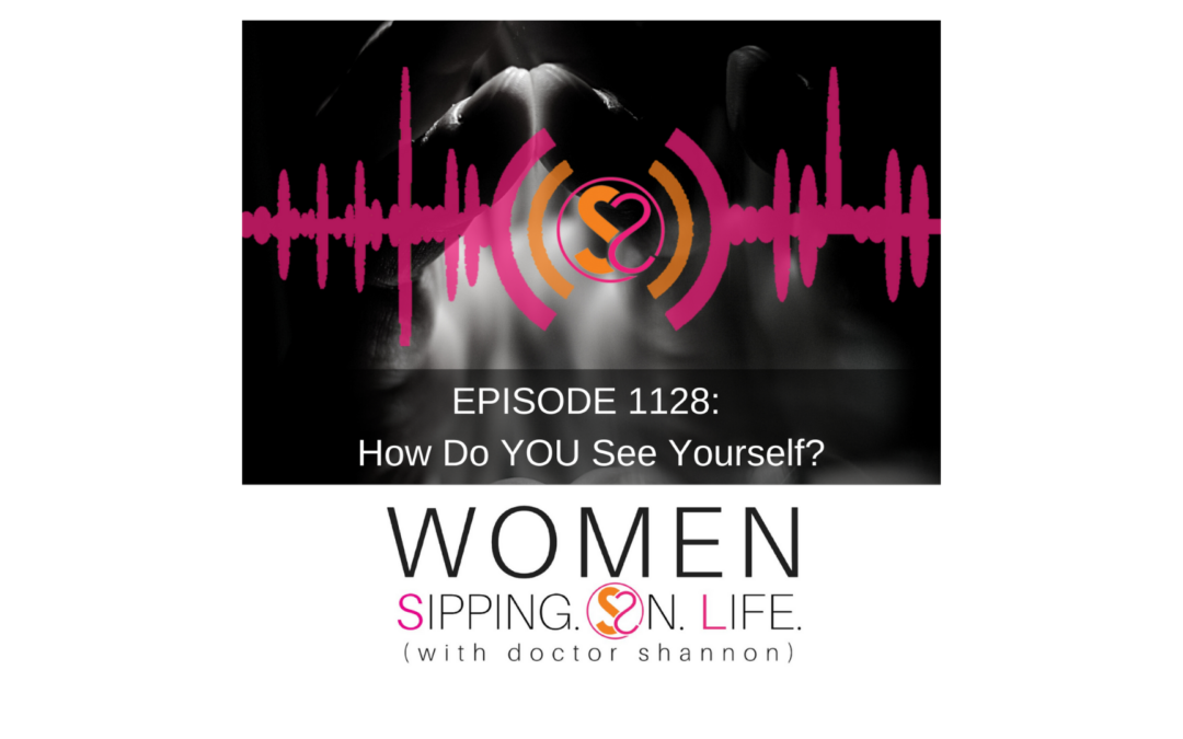 EPISODE 1128: How Do YOU See Yourself?