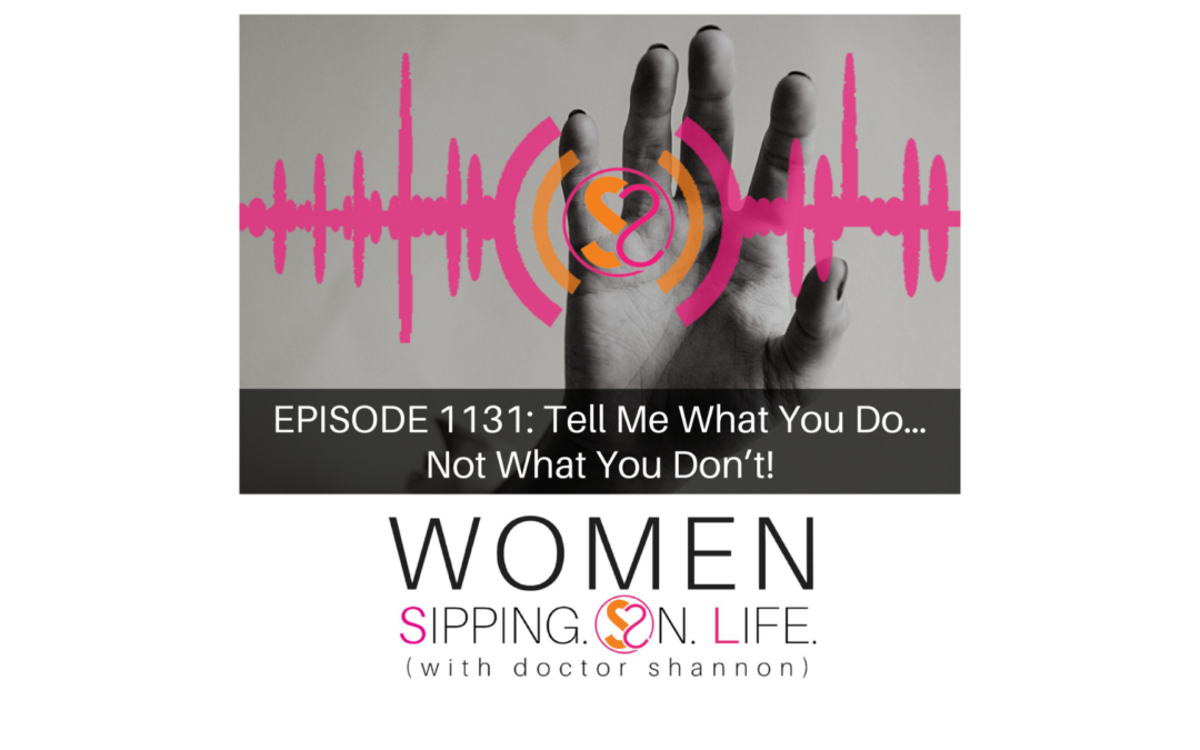 EPISODE 1131: Tell Me What You Do…Not What You Don't!