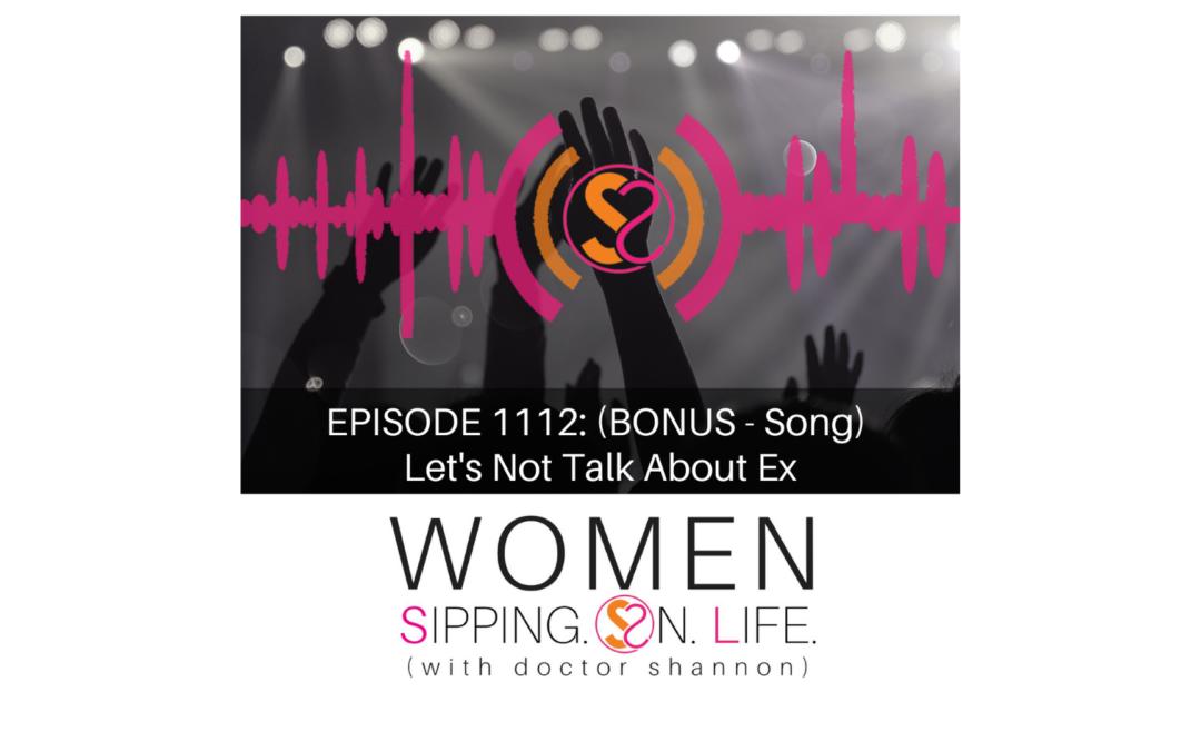 EPISODE 1112: (BONUS – Song) Let's Not Talk About Ex