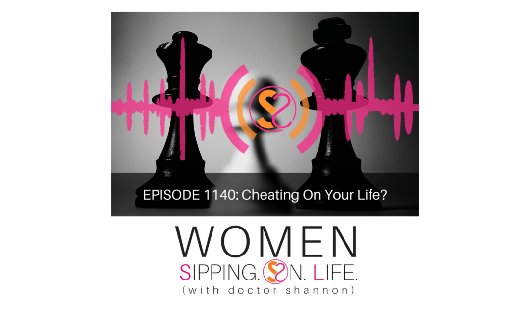 EPISODE 1140: Cheating On Your Life?