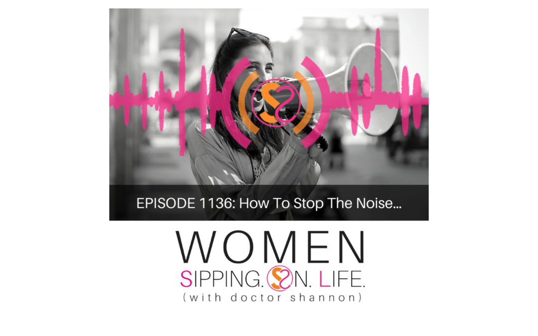 EPISODE 1136: How To Stop The Noise…