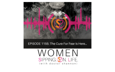 EPISODE 1155: The Cure For Fear Is Here…