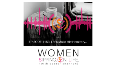 EPISODE 1153: Let's Make His(Hers)tory…
