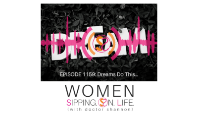 EPISODE 1159: Dreams Do This…