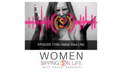 EPISODE 1165: Detox Your Life!